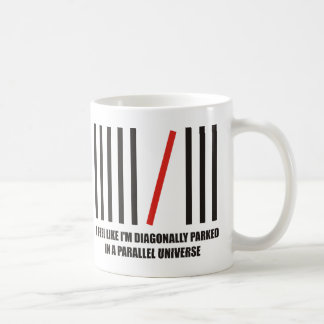 I'm diagonally parked in a parallel universe coffee mug