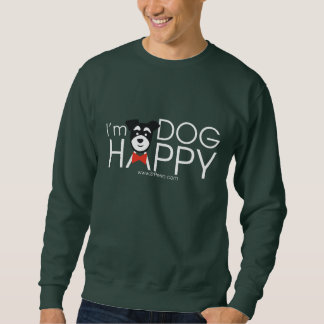 I'm Dog Happy Sweatshirt