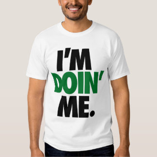 I'm Doin' Me. by: Trenz Unltd. (Celtics) Tshirt