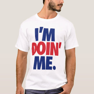 I'm Doin' Me. by: Trenz Unltd. (USA) T-Shirt