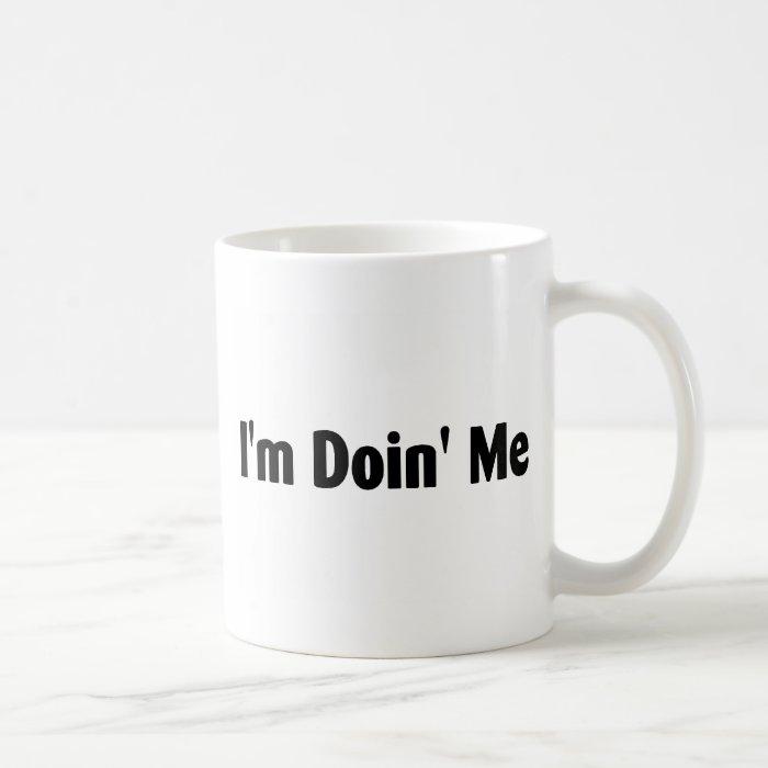 Im Doin Me Coffee Mug