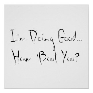 I'm Doing Good...How 'Bout You? Poster