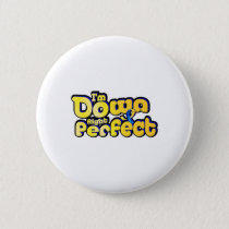 I'm Down Right Perfect Down Syndrome Suppor Button