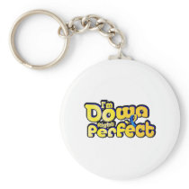 I'm Down Right Perfect Down Syndrome Suppor Keychain