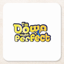 I'm Down Right Perfect Down Syndrome Suppor Square Paper Coaster