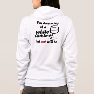 I'm dreaming of a white christmas but red wine wi hoodie