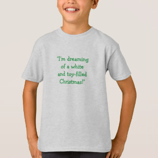 """I'm dreaming of a white & toy-filled Christmas!"" T-Shirt"