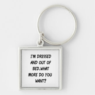 I'm Dressed And Out Of Bed Keychain