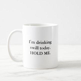 I'm drinking swill today. HOLD ME. Coffee Mug
