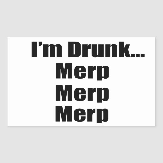 """""""I'm drunk...Merp, Merp, Merp"""" Rectangular Sticker"""