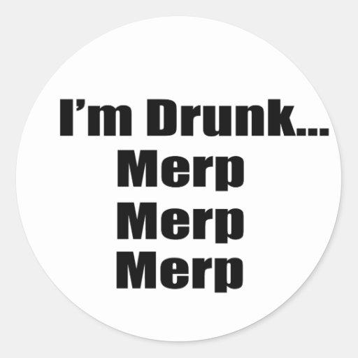 """""""I'm drunk...Merp, Merp, Merp"""" Round Sticker"""