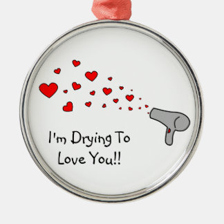 I'm Drying To Love You - Hair Dryer & Hearts Ornament