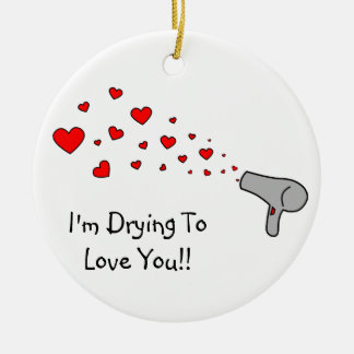 I'm Drying To Love You - Hair Dryer & Hearts Christmas Ornament