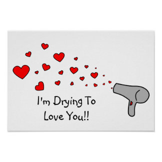 I'm Drying To Love You - Hair Dryer & Hearts Poster
