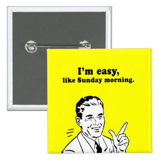 IM EASY LIKE SUNDAY MORNING 2 INCH SQUARE BUTTON