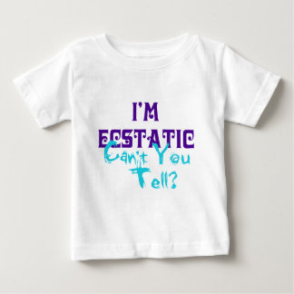 I'm Ecstatic Can't You Tell? Tees