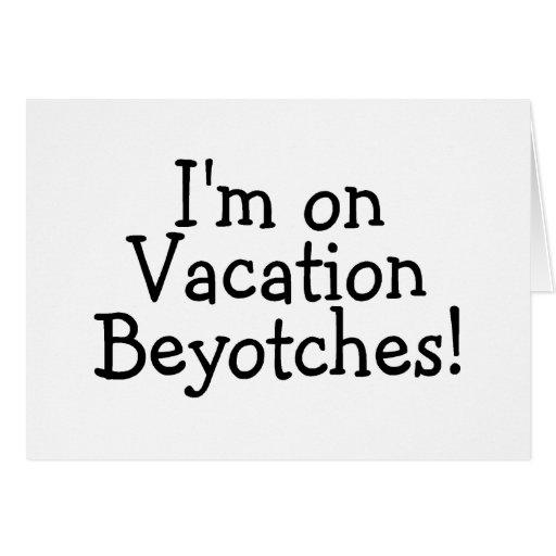 Im el las vacaciones Beyotches Felicitación
