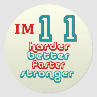 I'm Eleven. Harder Better Faster Stronger! Birthda Classic Round Sticker