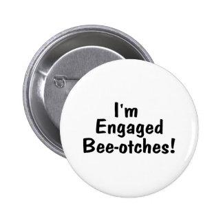Im Engaged Beeotches 2 Inch Round Button