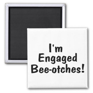 Im Engaged Beeotches 2 Inch Square Magnet