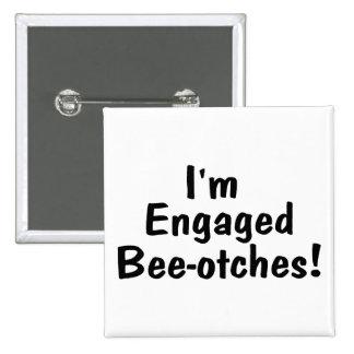Im Engaged Beeotches Pinback Button