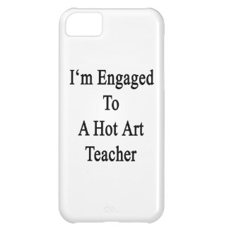 I'm Engaged To A Hot Art Teacher iPhone 5C Case