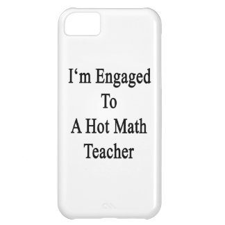 I'm Engaged To A Hot Math Teacher Case For iPhone 5C
