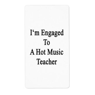 I'm Engaged To A Hot Music Teacher Custom Shipping Label
