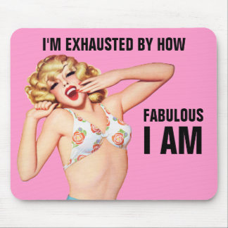 I'm Exhausted By How Fabulous I Am Mouse Pad