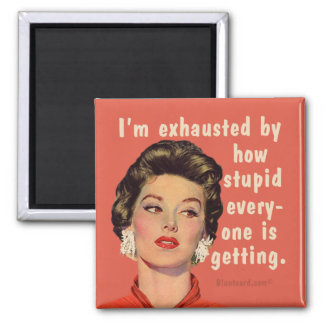 I'm exhausted by how stupid everyone is getting. 2 inch square magnet