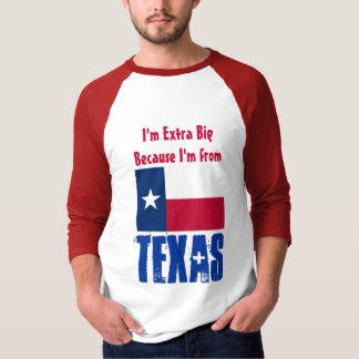 I'm Extra Big Because I'm From Texas FUNNY T-Shirt