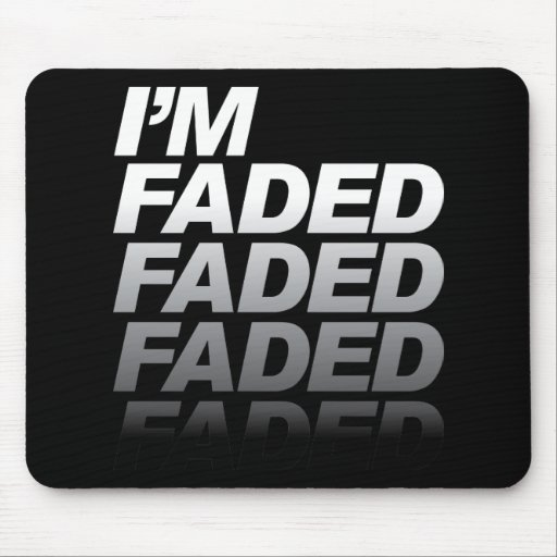I'm Faded Mouse Pads