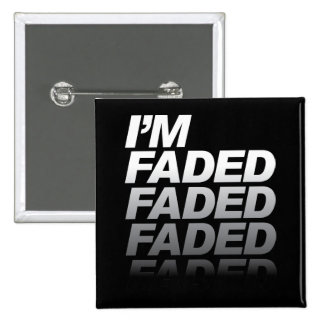 I'm Faded Pinback Button