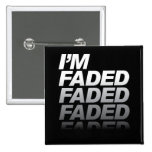 I'm Faded Pinback Buttons