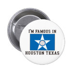 I'm Famous In Houston Texas 2 Inch Round Button