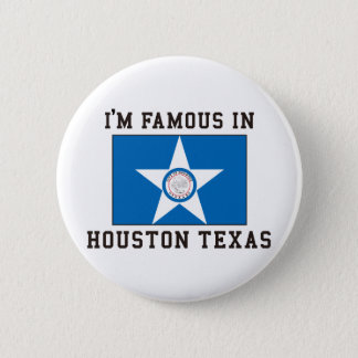 I'm Famous In Houston Texas Button
