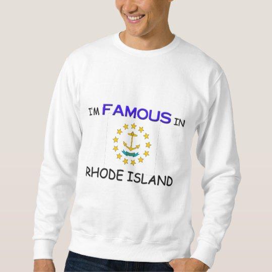 I'm Famous In RHODE ISLAND Sweatshirt