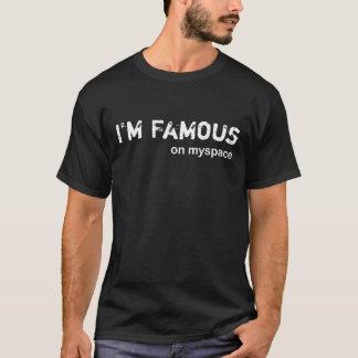 I'm Famous on Myspace T-Shirt