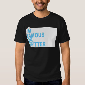 IM FAMOUS ON TWITTER T SHIRT