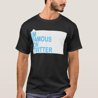 IM FAMOUS ON TWITTER T-Shirt