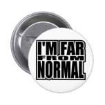 I'm Far From Normal Pinback Buttons