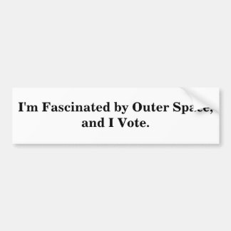 I'm Fascinated by Outer Space, and I Vote. Car Bumper Sticker