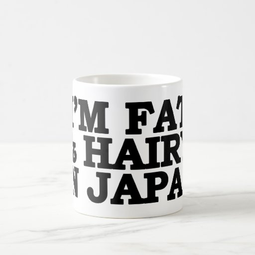 I'm Fat & Hairy in Japan Mug