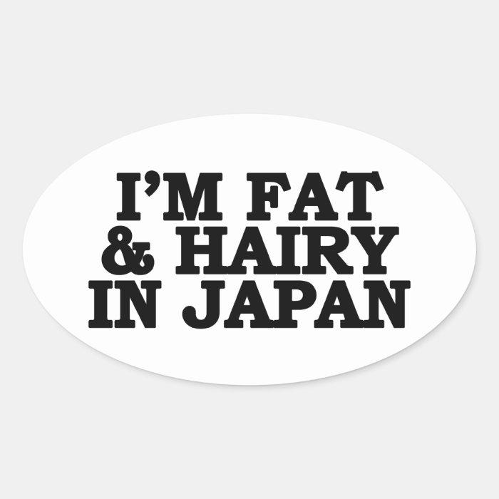 I'm Fat & Hairy in Japan Oval Sticker