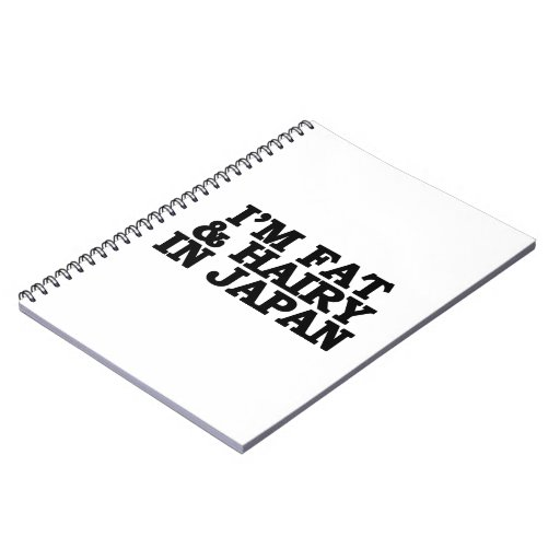 I'm Fat & Hairy in Japan Spiral Notebooks