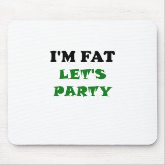 Im Fat Lets Party Mouse Pad