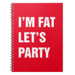 I'm fat let's party note books
