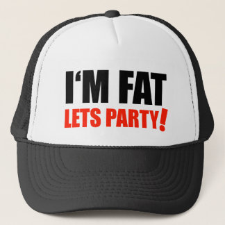 I'M FAT Lets Party Overweight Optimism Trucker Hat