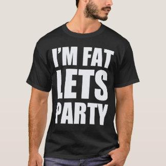 I'm Fat Lets Party T-Shirt