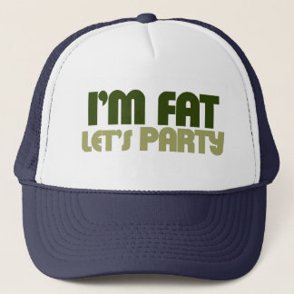 I'm fat let's party trucker hat